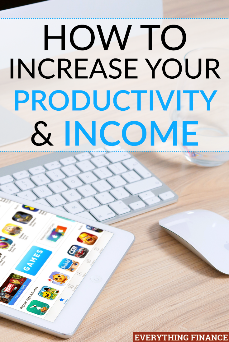 If you want to increase your income, one of the best things you can do is increase your productivity. The two are connected. Here's how to do it.