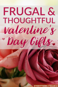 If you want to give frugal and thoughtful Valentine's Day gifts, you'll need to look past all the hype and think outside the box with these ideas.
