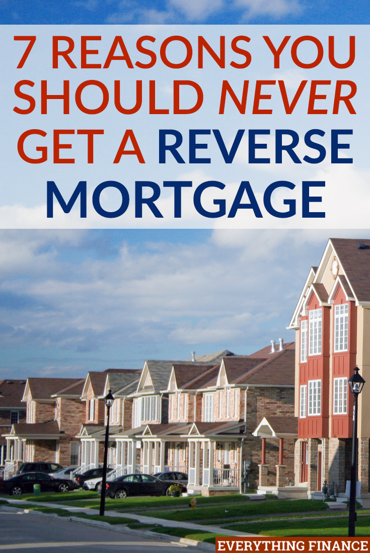 7 reasons you should never get a reverse mortgage