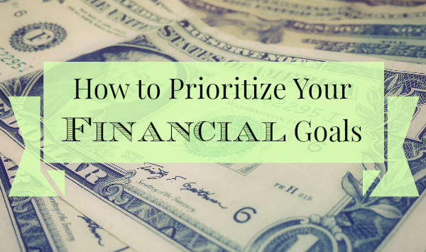 Need help prioritizing your financial goals? These tips will get you started.