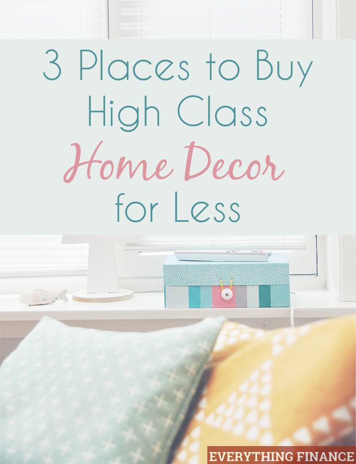 Want your home to look beautiful on a budget? Here are 3 places where you can buy high class home decor for less.