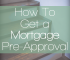 Getting pre-approved for a mortgage takes some preparation. Here's what you need to know in order for the process to go smoothly.
