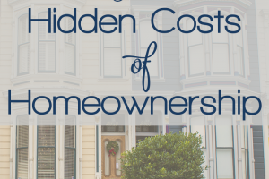 A mortgage payment isn't the only thing to worry about when you buy a house. There are hidden costs of homeownership to consider - here's a list of them so you can prepare!