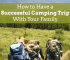 Want to have a successful camping trip with your family this summer? Here are some simple tips to help you all enjoy the great outdoors!
