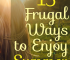 You shouldn't be spending your summer being indoors while shopping. Save your money and enjoy the abundant fresh air with 15 frugal ways to welcome summer!