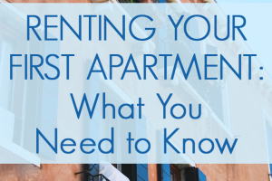 Are you renting an apartment for the first time in your life? Here's what you need to know to make sure the rental process goes smoothly financially.