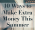 Do you want to make extra money this summer for vacation, concerts, theme parks, or other summer fun? Here are 10 ways to earn more outside your day job.