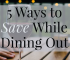 If you're a foodie or just love to eat locally, here are 5 ways you can save money while dining out so you don't have to cut this expense from your budget.