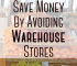 It goes against traditional advice, but you can save money by avoiding warehouse stores. Memberships aren't for everyone. Here's why you should avoid them.