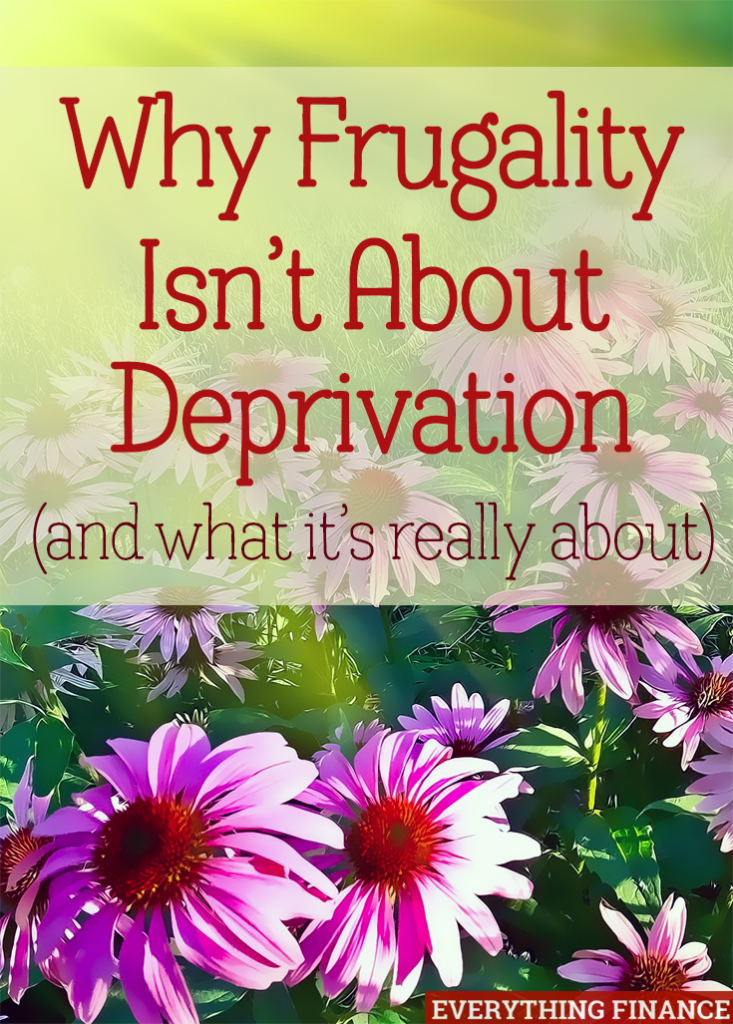 Frugality isn't about deprivation. You can absolutely live a frugal life without depriving yourself of the things that bring you joy. Here's how to do it.