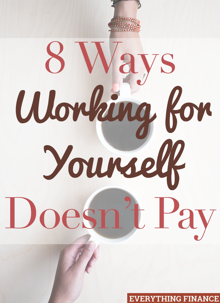 Working for yourself can be an attractive proposition: no boss and unlimited income potential. But here are 8 times when working for yourself doesn't pay.