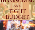 Need to do Thanksgiving on a tight budget with Christmas nearing? Here are ideas you can use to ensure everyone (including you) enjoys the festivities.
