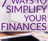 Managing your finances doesn't have to be a complicated process. Here are 7 great tips on how to simplify your finances so you spend less time on it.