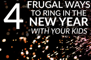 Want to have a frugal New Year celebration with your kids? It doesn't have to be boring! Here are 4 fun ideas to get you started.