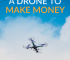 Do you have a drone, or are you looking for an excuse to buy a drone? Here are five ways you can make money by using one.