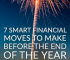 You'd be surprised what these smart financial moves could do for you. So, take advantage of spare time and put yourself off to a great start for a new year.