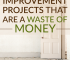 Not all home improvement projects are a good use of your money or will result in a good ROI. Some are just a waste of time and money.