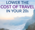 Travel doesn't have to cost a fortune. There are plenty of ways to significantly lower the cost of travel in your 20s.