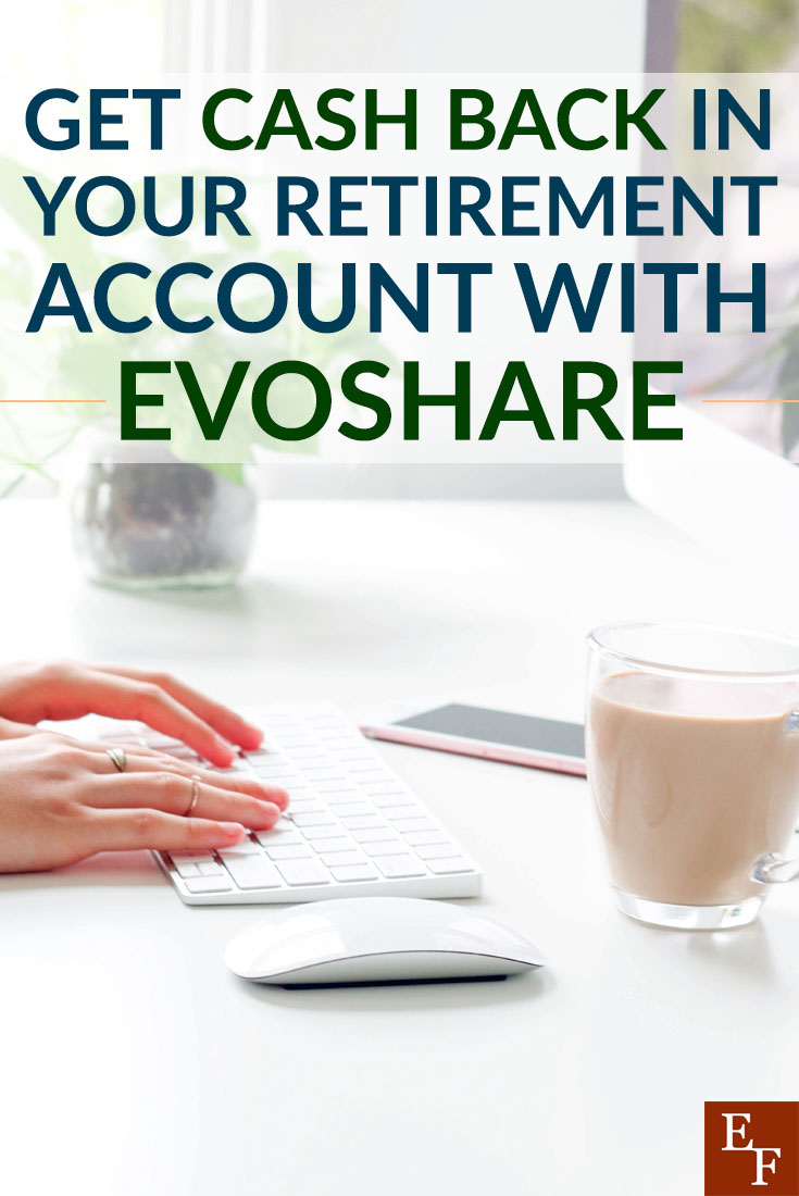 evoshare get cash back in your retirement account