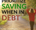 Should you continue to prioritize saving when you're in debt? Here are a few reasons it makes sense to keep saving, even while you pay off your debt.