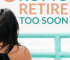 Retiring early may seem like a good thing, but there are downsides too. Here are a few reasons why you might not want to retire too soon after all.