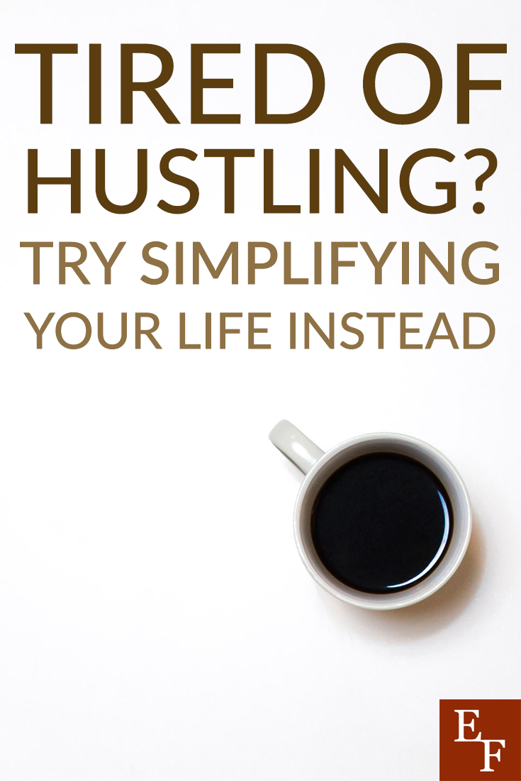 Instead of having to work extra to afford your lifestyle, try slowing down, simplifying your life, and working less. It's a nice change from the hustle!