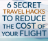 Use these secret travel hacks to help you save big money on the flight to your next vacation. Make your money go further so you can have more fun on your trip and spend less on your airfare.
