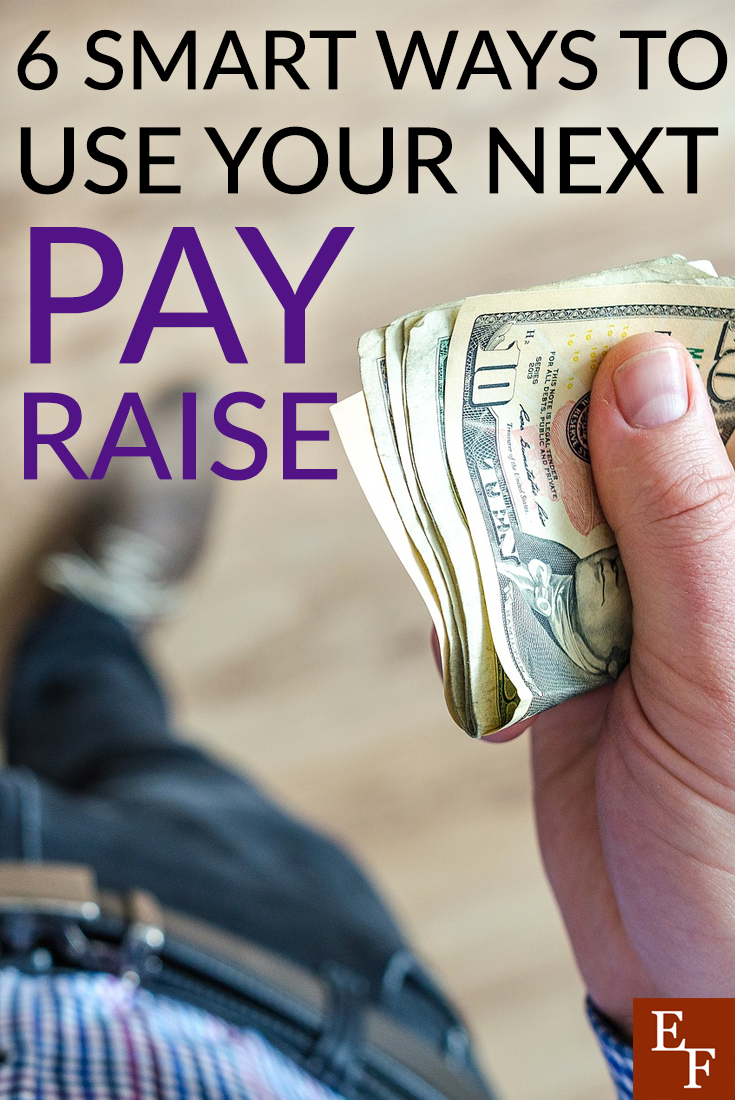 It can be tempting to use your pay raise on a shopping spree, or something else trivial. However, using your pay raise for one of these six smart ideas will pay off in the long run.