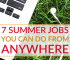 These days you can work a number of summer jobs from anywhere, anytime. Technology has changed the world and made it easier to make money on you own schedule.