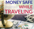 By establishing a few easy practices before you leave home, you'll keep money safe while traveling and have a relaxing and worry-free getaway.