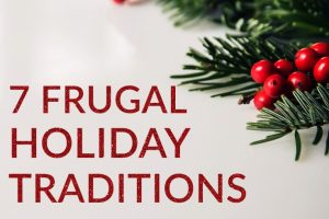 Holiday traditions don't have to be expensive if you're on a budget. Here are 7 frugal holiday traditions to try this year.