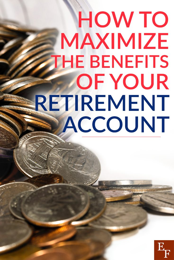 how to maximize the benefits of your retirement account everything