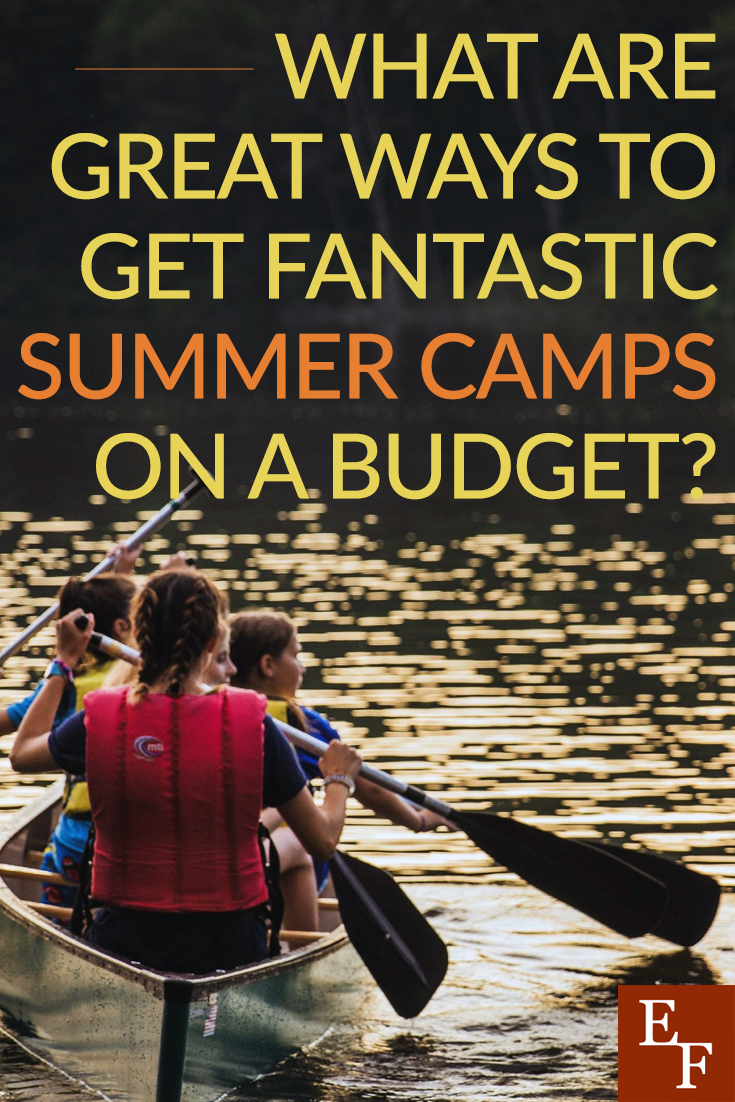What are great ways to get fantastic summer camps on a budget everything finance