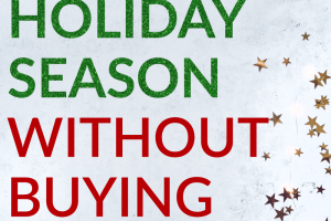 The holidays aren't just about giving gifts, but are about spending time with your loved ones. So how can you enjoy the holiday season without buying gifts?